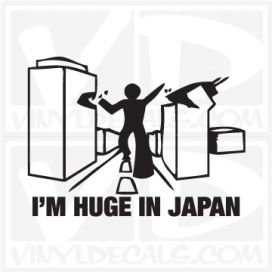 I'm Huge in Japan Decal