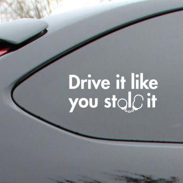 Drive it like you stole it  Vinyl Deca