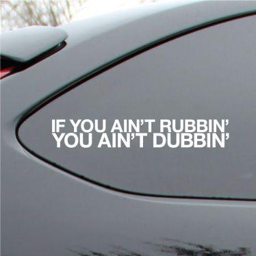 if you aint rubbin Vinyl Deca